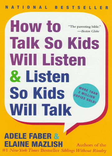 How to talk so kids will listen & listen so kids will talk.
