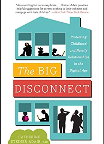 The Big Disconnect : Protecting Childhood and Family Relationship in the Digital Age