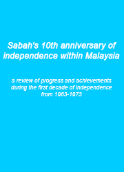 Sabah's 10th anniversary of independence within Malaysia : a review of progress and achievements during the first decade of independence from 1963-1973