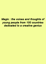 Magic : the voices and thoughts of young people from 100 countries dedicated to a creative genius