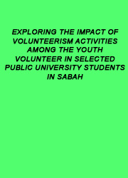 EXPLORING THE IMPACT OF VOLUNTEERISM ACTIVITIES AMONG THE YOUTH VOLUNTEER IN SELECTED PUBLIC UNIVERSITY STUDENTS IN SABAH