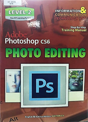 PHOTO EDITING (ADOBE PHOTOSHOP) : STEP BY STEP TRAINING MANUAL LEVEL 2