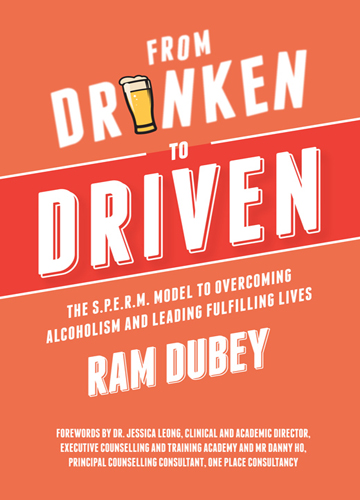 FROM DRUNKEN TO DRIVEN : THE S.P.E.R.M. MODEL TO OVERCOMING ALCOHOLICSM AND LEADING FULFILLING LIVES