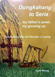 DUNGKAHANG TO SERIA : My father's quest, my growing up