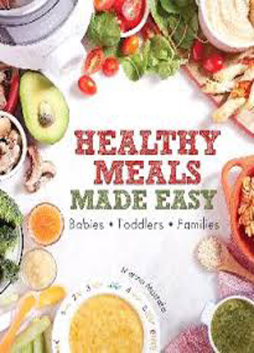 HEALTHY MEALS MADE EASY : Babies.Toddlers.Families