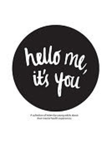 Hello me, it's you : A collection of letters by young adults, to their younger selves about their experiences with mental health issues