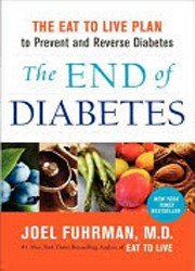 The end of diabetes : the eat to live plan to prevent and reverse diabetes.