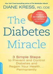 The diabetes miracle : 3 simple steps to prevent and control diabetes and regain your health ... permanently.