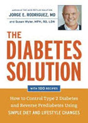 THE DIABETES SOLUTION : How to Control Type 2 Diabetes and Reverse Prediabetes Using Simple Diet and Lifestyle Changes
