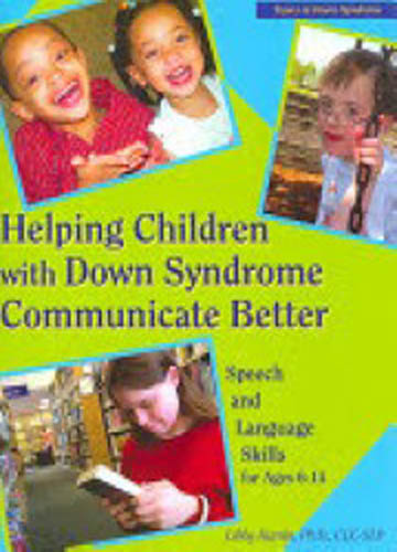 Helping children with Down syndrome communicate better : speech and language skills for ages 6-14