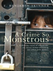 A Crime So Monstrous (A Shocking Exposé of Modern-Day Sex Slavery, Human Trafficking and Urban Child Markets)