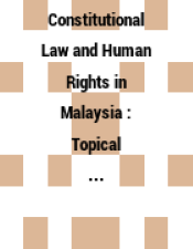 Constitutional Law and Human Rights in Malaysia : Topical Issues and Perspectives