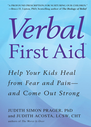 Verbal First Aid Help Your Kids Heal from Fear and Pain--and Come Out Strong