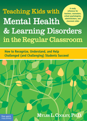 Teaching Kids with Mental Health & Learning Disorders in the Regular Classroom How to Recognize, Understand, and Help Challenged (and Challenging) Students Succeed