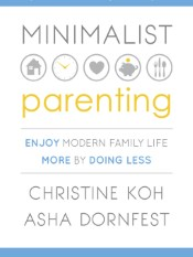 Minimalist Parenting (Enjoy Modern Family Life More by Doing Less)