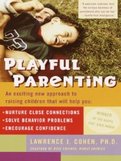 Playful Parenting (An Exciting New Approach to Raising Children That Will Help You Nurture Close Connections, Solve Behavior Problems, and Encourage Confidence)