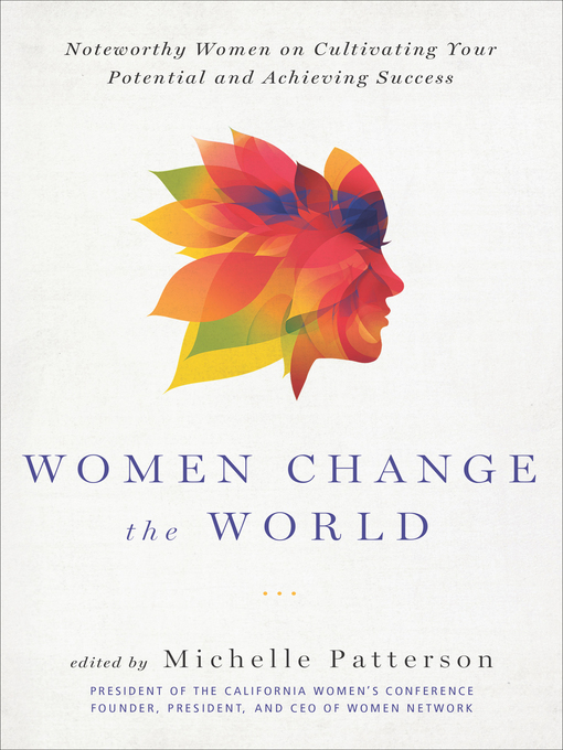 Women Change the World (Noteworthy Women on Cultivating Your Potential and Achieving Success)