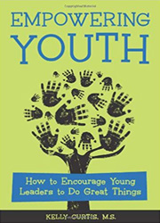 Empowering youth : how to encourage young leaders to do great things