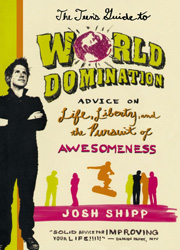 The teen's guide to world domination : advice on life, liberty, and the pursuit of awesomeness