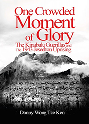 One Crowded Moment of Glory : The Kinabalu Guerrillas and The 1943 Jesselton Uprising