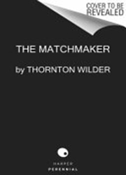 The Matchmaker : A Farce in Four Acts